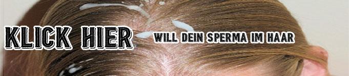 will dein Sperma im Haar